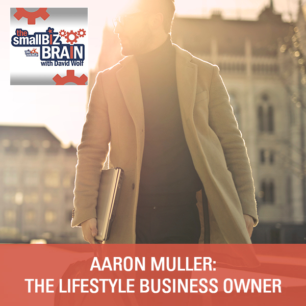 Aaron Muller: The Lifestyle Business Owner